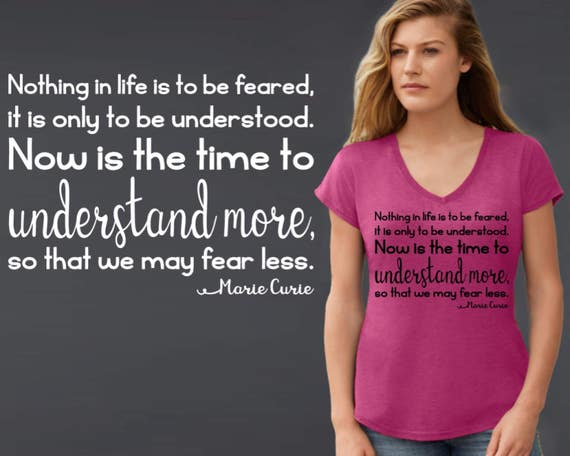 Nothing In Life Is To Be Feared | Marie Curie | Friend Gift | Political Shirt | Quotes | Quote Shirt | Inspirational T-shirt | Korena Loves