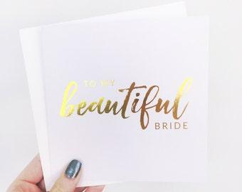 To my beautiful bride. Wedding Day Card. Bride Card. Groom Card. Gold foil. Real Foil