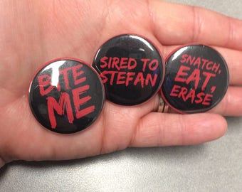 Vampire Diaries Buttons Vampire Diaries Pin Sired to Stefan, Snatch Eat Erase, Bite Me, Vampires, Salvatore Brothers Vampire Brothers Stefan