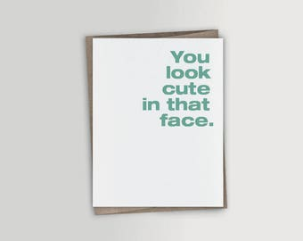 Funny Thinking of You card, Funny Valentine Card, Funny Birthday Card, Funny Romantic Card - Cute in that face
