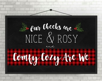 Instant Digital Download - Our Cheeks Are Nice & Rosy and Comfy Cozy are We - Christmas Printable - Black, Red, Green, White, Chalkboard