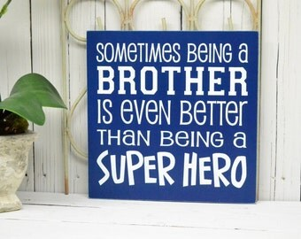 READY TO SHIP--- Sometimes being a brother is even better than being a superhero, 12x12 Solid Wood Sign