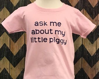 Ask me about my little piggy t-shirt