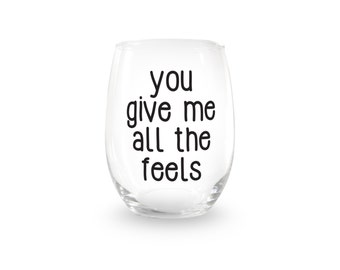 You Give Me All The Feels Stemless Wine Glass > Funny Gift > Funny Wine Glasses > Funny Wine Sayings > Wine Gifts