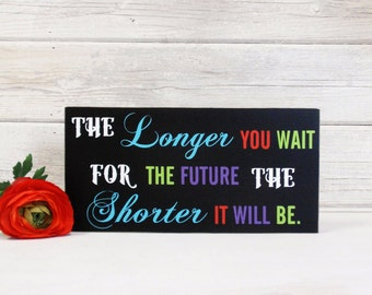 The Longer You Wait For The Future  Block Sign- Hand Painted Wooden Block- Country Decor- Quotes- Vintage Style- Distressed- Home Decor