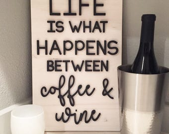 Life Is What Happens Between Coffee And Wine Sign