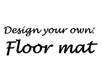 Design your own Floor mat