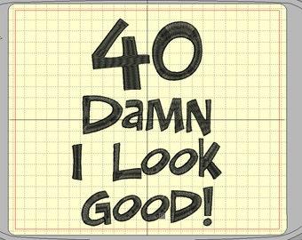 Dam I Look Good – Machine embroidery Birthday Design