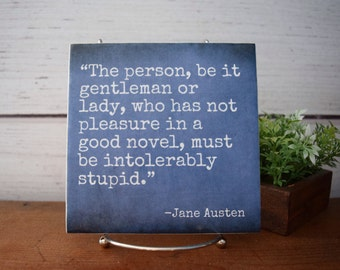 The Person, be it Gentleman or Lady..Must be intolerably stupid.,Jane Austen quote tile. Graduation gift. Book lover. Funny. Bibliophile