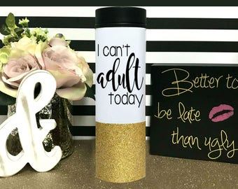 I can't Adult today Glitter Dipped Coffee to go Mug 16 ounce Reusable tea / Coffee Tea Travel To Go Cup Mug Insulated BPA Free Thermos
