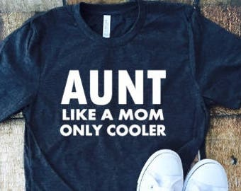 Aunt like a mom only cooler, Cool Aunt shirt, Coolest Aunt around, Aunt shirt
