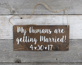 "Personalized Wood Wedding Sign  ""My Humans are getting Married"" - Photo Prop, Wedding Dog Signs, Wedding Ceremony - 12""x5.5"""