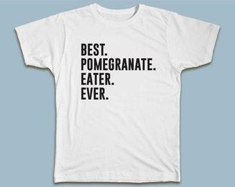 BEST Pomegranate Eater EVER T-shirt
