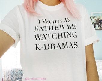 I would rather be watching K-dramas T-Shirt