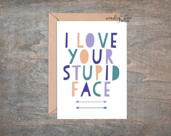 i love your stupid face funny love greeting card