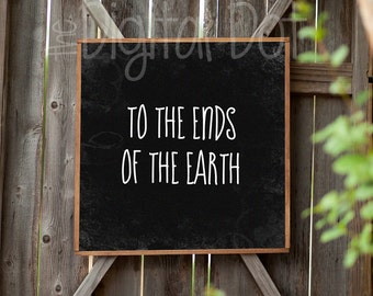 Print, To the Ends of the Earch, Use for crafts, signs, home decor, Instant Download 1005