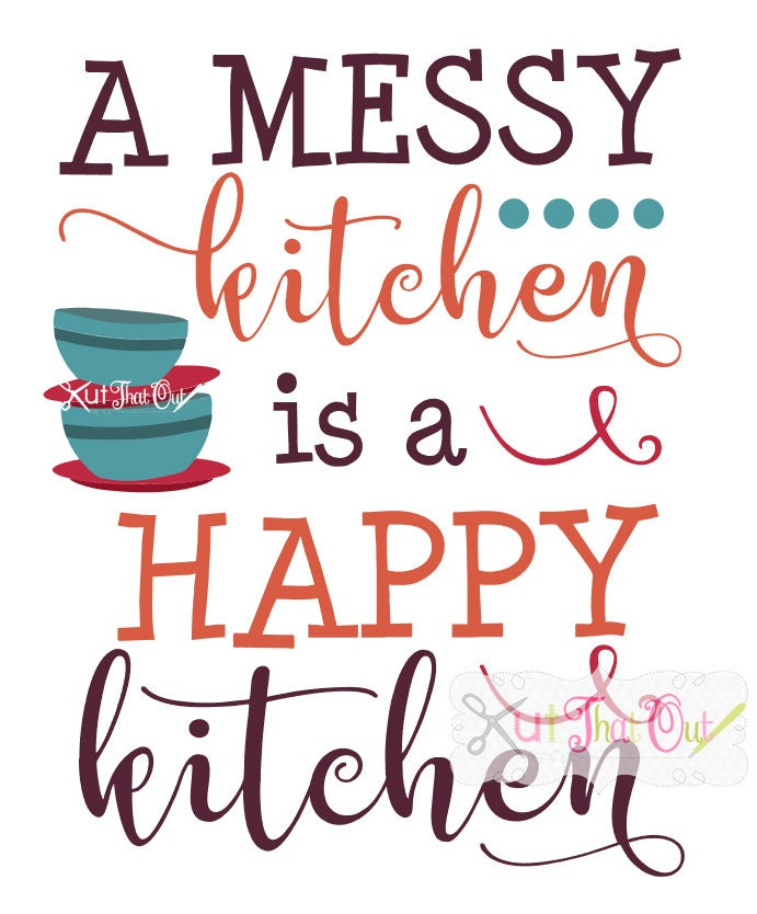 Messy Kitchen Design: A Messy Kitchen Is A Happy Kitchen Design SVG & DXF Cut