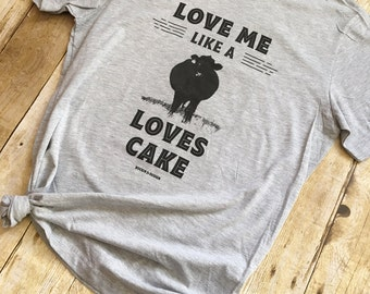 Love Me Like A Cow Loves Cake / heather gray graphic tee t-shirt / cow / rancher / farmer / show steer / heifer / cowgirl / cowboy