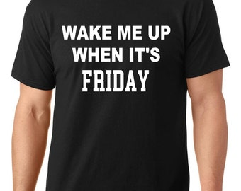 Funny t-shirt, Wake me up when it's Friday t-shirt, Friday t-shirt, gift for her, TEEddictive
