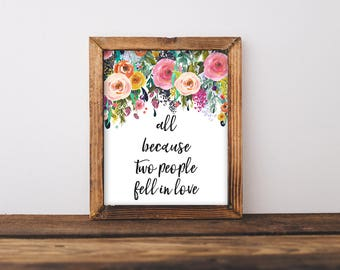 All Because Two People Fell In Love, Two People Fell In Love Sign, Floral Print, Wedding Sign, Love Sign, Farmhouse Sign, Farmhouse Print