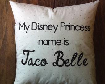 My Disney Princess Name is Taco Belle, Taco Bell Pillow, Disney Princess Name Pillow, Taco