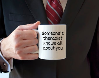 Therapist mug, therapist jokes, someone knows all about you, I know your secrets, funny mug, sarcastic mug, novelty mug, statement mug,