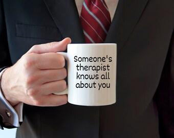 Therapist mug, therapist jokes, someone knows all about you, I know your secrets, funny mug, sarcastic mug, novelty mug, statement mug,