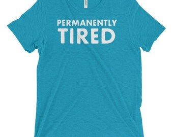 Triblend T-Shirt, Unisex, Multiple Colors, Vintage, Fitted, Women's T-Shirt, Men's T-Shirt, Slogan Tee, Permanently Tired, Mom Life Shirt