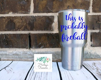 This is Probably Fireball Vinyl Decal - Fireball Decal - Father's Day Drinking Decal- Coffee Cup Sticker - Tumbler decal - Yeti Cup Decal -