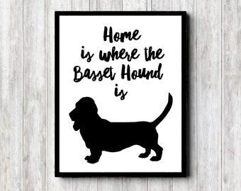 Home Is Where The Basset Hound Is - Dog Quote Printable Wall Art - Basset Hound/ Dog Owner Gift - Pet Art Print - 16 x 20 - 11 x 14 - 5 x 7