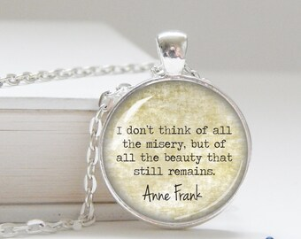 Anne Frank quote necklace, quote pendant, inspiring jewelry, beauty that still remains, jewelry gifts