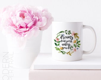 FREE PRINT +  MUG 11 oz Dreams Don't Work Unless You Do Watercolor Wreath for GirlBoss Gift for Her Mom Sister Coworker Wife