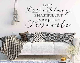 Vinyl Wall Decal, Every Love Story Is Beautiful but Ours Is My Favorite, Bedroom Wall Decal, Love Story Decal, Vinyl Letters, Christmas Gift