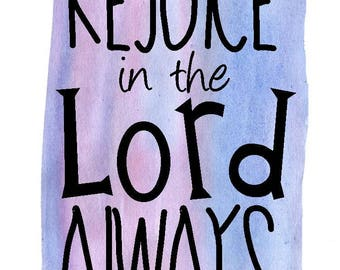 Printable Bible Verse - Philippians 4:4 - Rejoice In The Lord Always