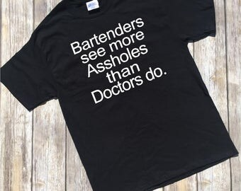 Funny adult graphic tshirt, Bartenders see more assholes than doctors, Funny drinking shirt, Shirt for bartender, Funny graphic tshirt, tee