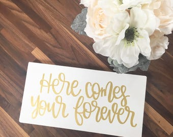 Here Comes Your Forever - Wood Sign