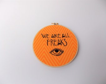 We Are All Freaks Eyeball Embroidered Hoop
