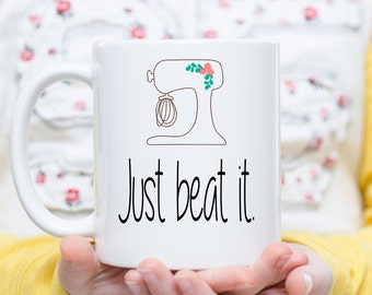 Just Beat It, Kitchen Puns, Kitchen Pun Mug, Funny Coffee Mug, Baker Mug, Gift for Baker, Baker Gifts, Funny Baking Present, Chef Gift