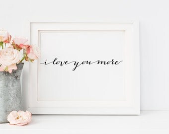 """PRINTABLE Art """"I Love You MORE"""" Print, Calligraphy Wedding Table Sign, Inspirational Quote Wall Art Nursery Decor Digital Download Landscape"""