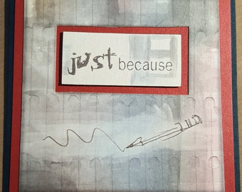 Just Because -  Handmade - Greeting Card - Pencil