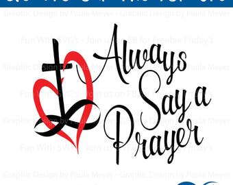 Always Say A Prayer, Bible Journaling, Christian SVGs, Christian, Jesus, Christian Wall Art, Christian Gifts, Christian Art, Fun With SVGs