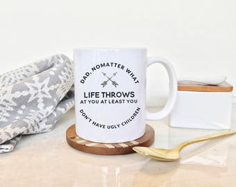 No Matter What Life Throws At You, Dad Ugly Children Mug, Ugly Children Mug, Funny Dad Mug, Father's Day Mug, Father's Day Gift,