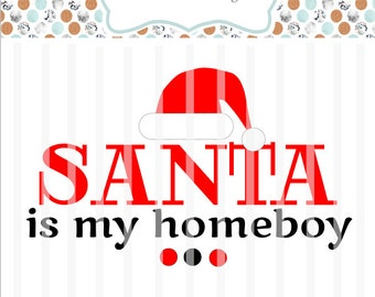 Santa is my Homeboy ~ SVG File- HTV, Decal, DIY, Vinyl Cutters, Design Space, Ornaments, Cards ~ Christmas