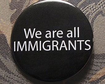We ARE ALL IMMIGRANTS pin button donald trump hillary clinton protest 2016 election