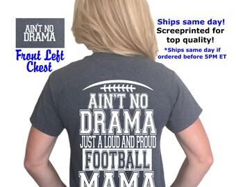 ON SALE! Ain't no drama just a loud and proud Football mama t-shirt, Football mom, drama mama, sports mom, Ain't No Drama®