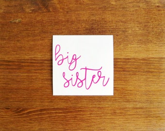 Big Sister Vinyl Decal // Choose Your Color and Size