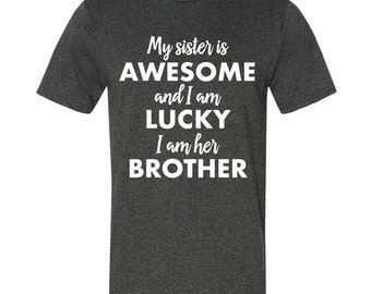 My Sister Is Awesome And I'm Lucky I'm Her Brother - T-Shirt - Funny Gift, Brother, Sister