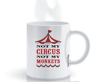 Not My Circus Not My Monkeys 2 - Work Coffee Mug