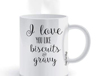 I Love You Like Biscuits and Gravy Funny Food Coffee Mug
