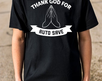 Auto Save T-shirt, gamer shirts, video game shirts, funny shirts, funny t-shirt, gifts for gamers, gifts for friends, funny, gaming, shirts